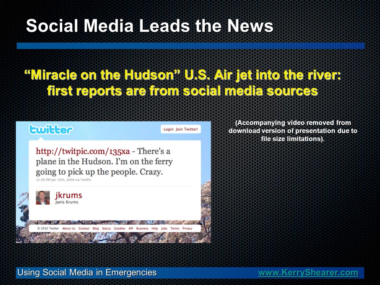 Using Social Media in Emergencies www.KerryShearer.com www.KerryShearer.com Social Media Leads the News Miracle on the Hudson U.S.
