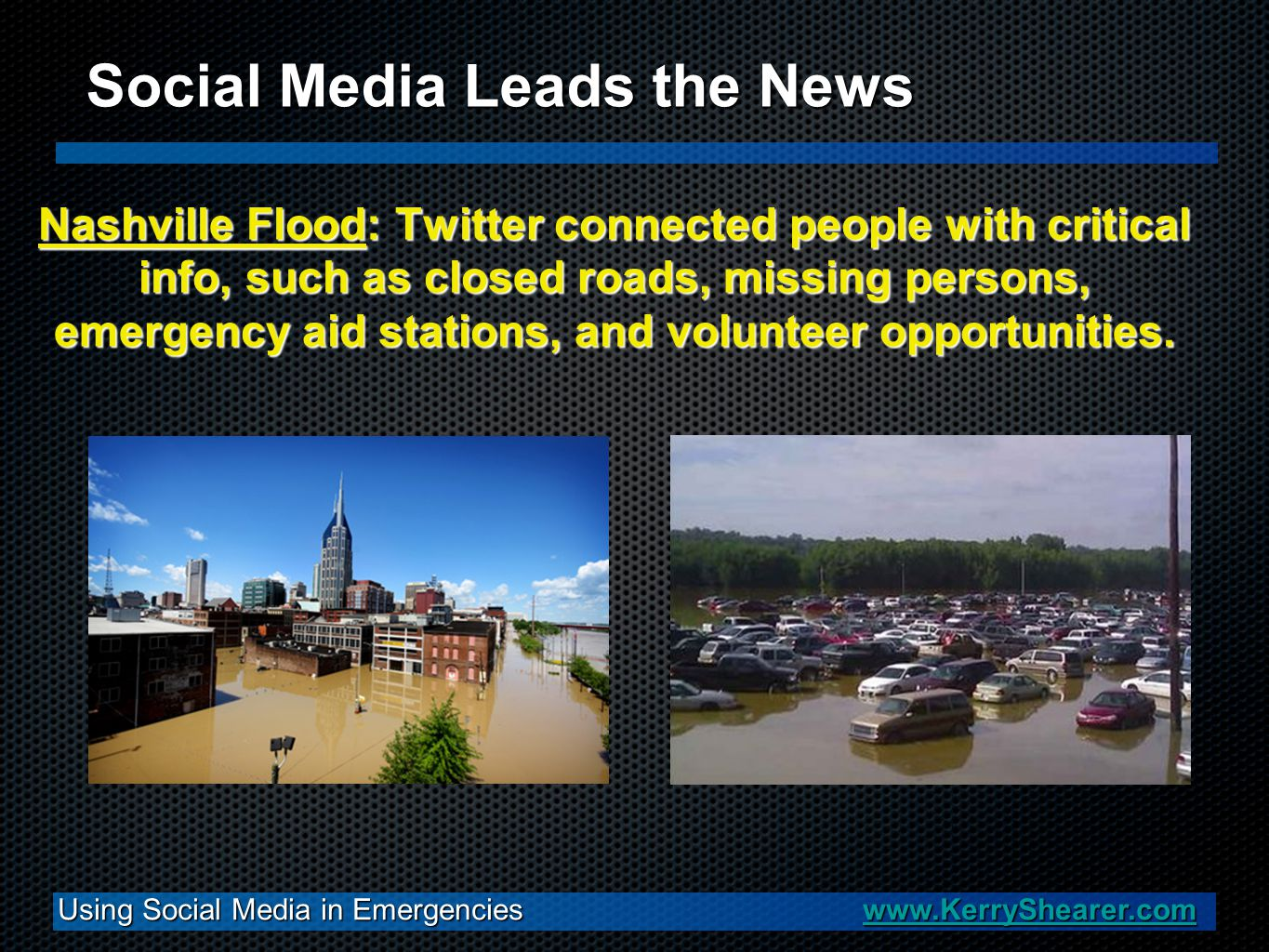 Using Social Media in Emergencies www.KerryShearer.com www.KerryShearer.com Social Media Leads the News Nashville Flood: Twitter connected people with