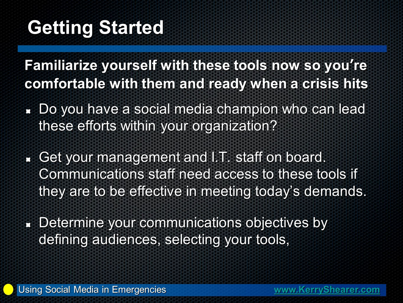 Do you have a social media champion who can lead these efforts within your organization? Get your management and I.T. staff on board. Communications s