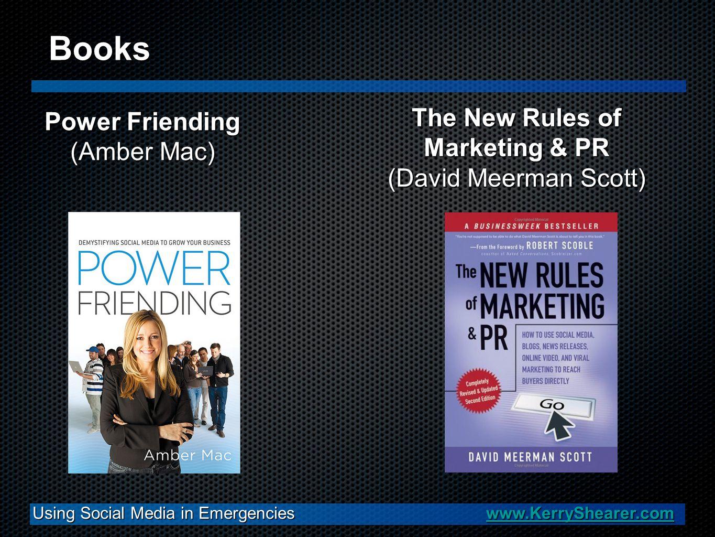 Power Friending (Amber Mac) Using Social Media in Emergencies www.KerryShearer.com www.KerryShearer.com Books The New Rules of Marketing & PR (David Meerman Scott)