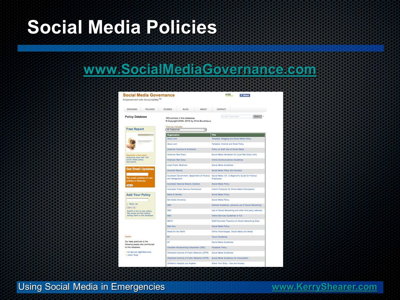 www.SocialMediaGovernance.com Using Social Media in Emergencies www.KerryShearer.com www.KerryShearer.com Social Media Policies