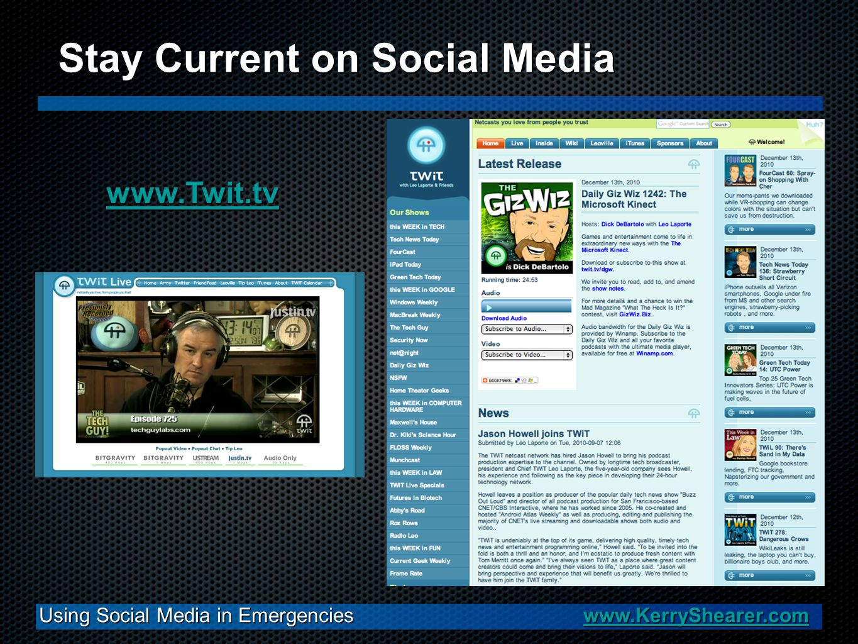 Using Social Media in Emergencies www.KerryShearer.com www.KerryShearer.com Stay Current on Social Media www.Twit.tv