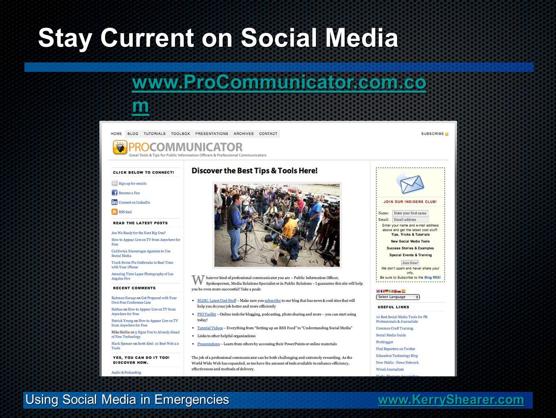 Using Social Media in Emergencies www.KerryShearer.com www.KerryShearer.com Stay Current on Social Media www.ProCommunicator.com.co m www.ProCommunicator.com.co m