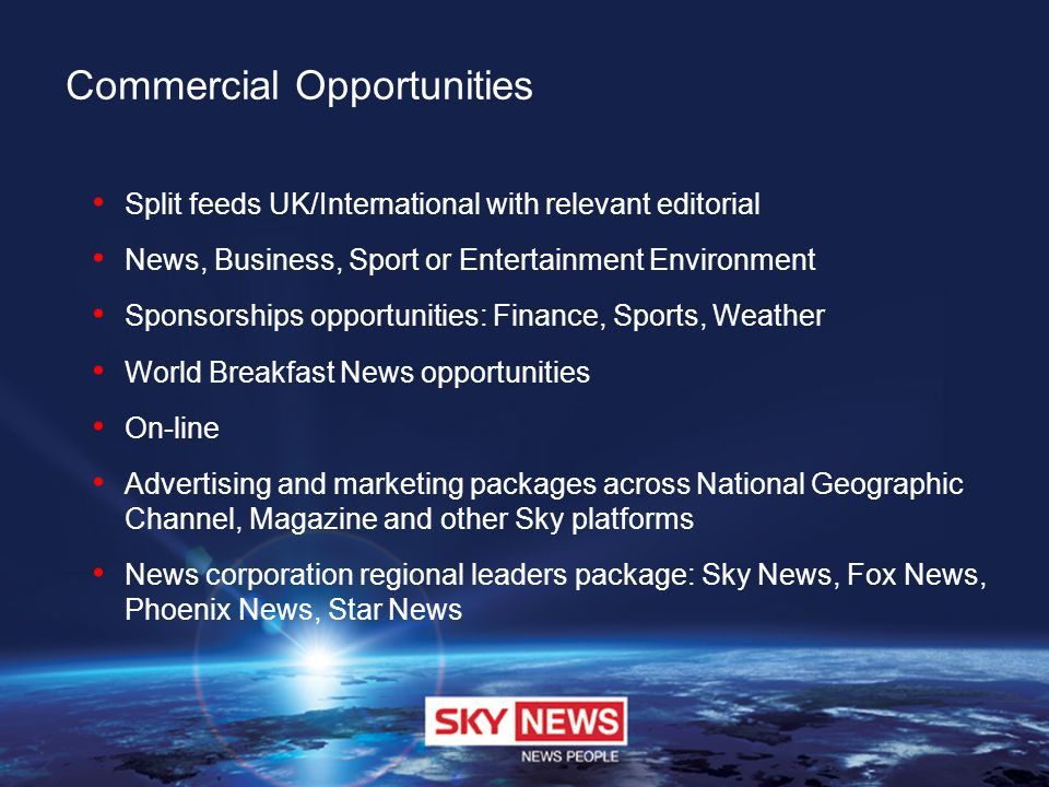 Commercial Opportunities Split feeds UK/International with relevant editorial News, Business, Sport or Entertainment Environment Sponsorships opportun