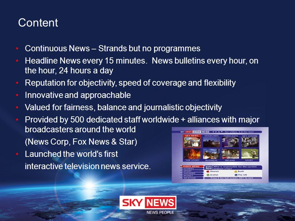 Content Continuous News – Strands but no programmes Headline News every 15 minutes.