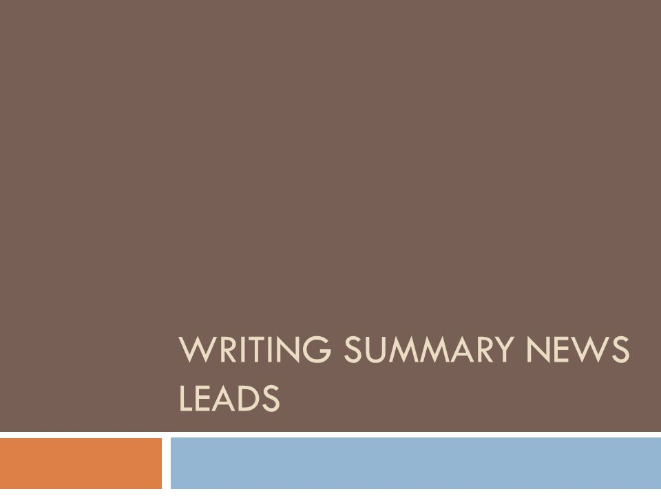 WRITING SUMMARY NEWS LEADS