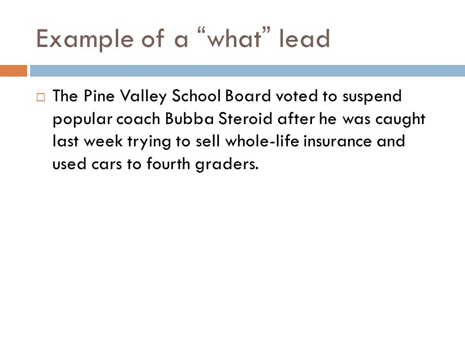 Example of a what lead The Pine Valley School Board voted to suspend popular coach Bubba Steroid after he was caught last week trying to sell whole-life insurance and used cars to fourth graders.
