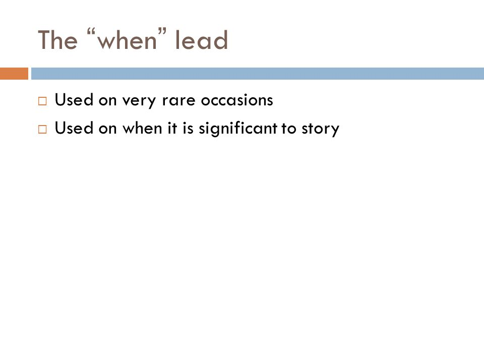 The when lead Used on very rare occasions Used on when it is significant to story