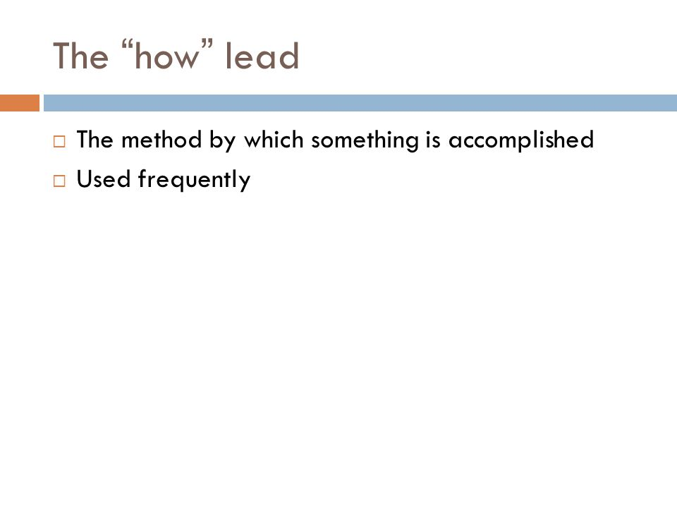 The how lead The method by which something is accomplished Used frequently