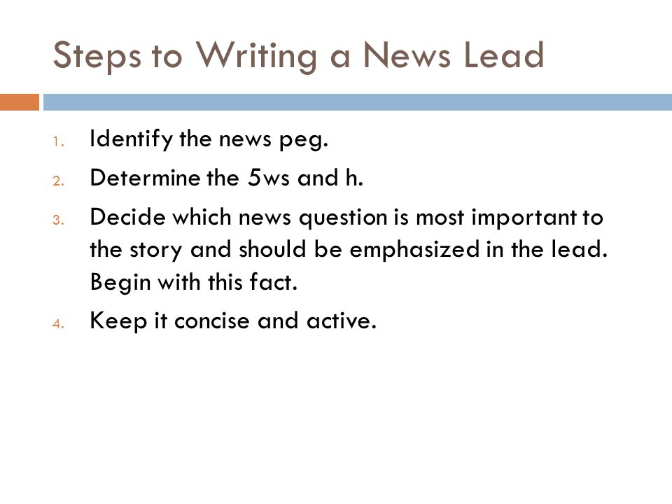 Steps to Writing a News Lead 1.Identify the news peg.