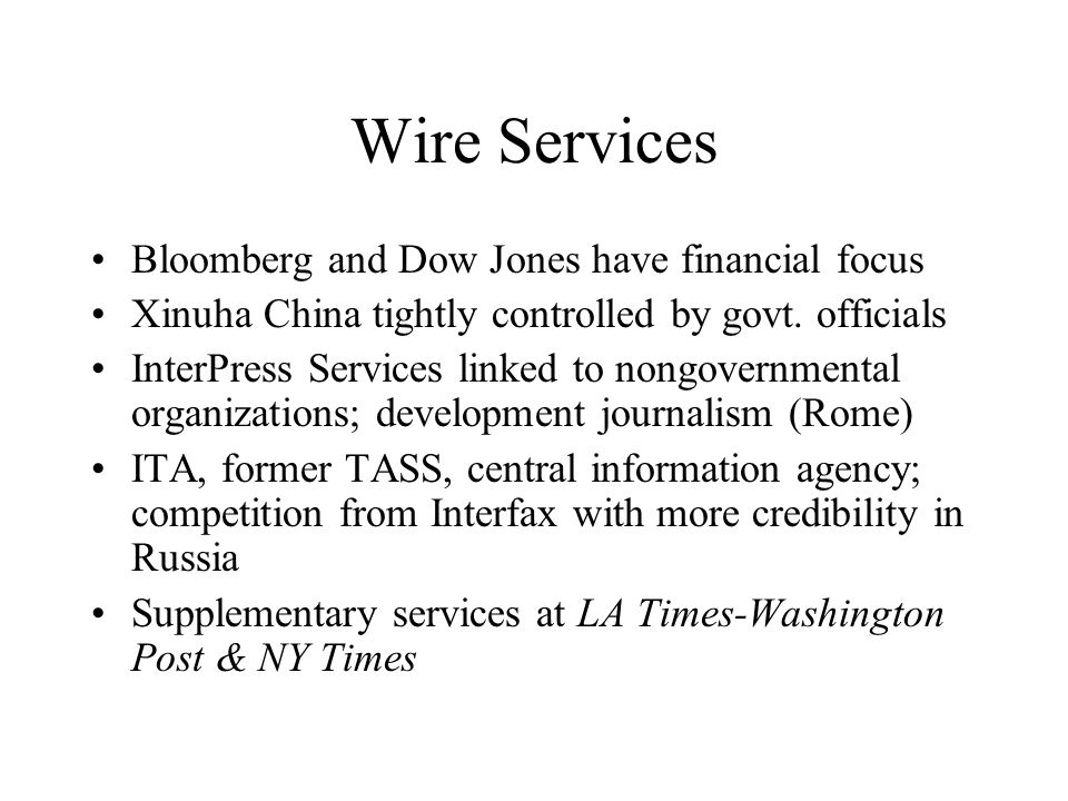 Wire Services Bloomberg and Dow Jones have financial focus Xinuha China tightly controlled by govt.