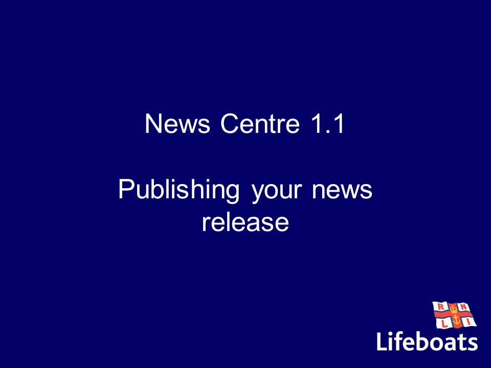News Centre 1.1 Publishing your news release