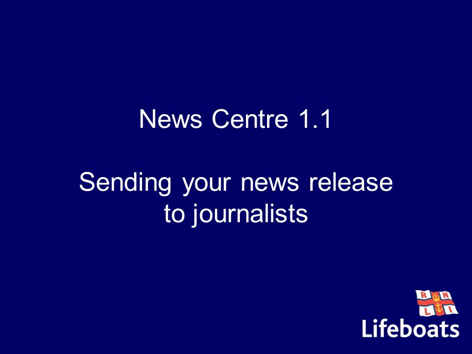 News Centre 1.1 Sending your news release to journalists