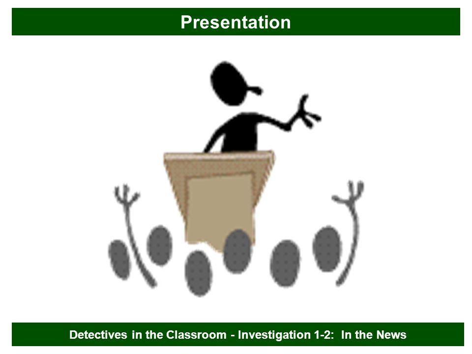 Presentation Detectives in the Classroom - Investigation 1-2: In the News