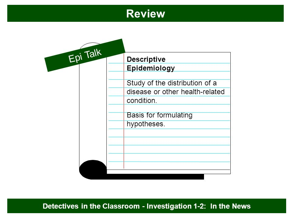 Descriptive Epidemiology Epi Talk Study of the distribution of a disease or other health-related condition.