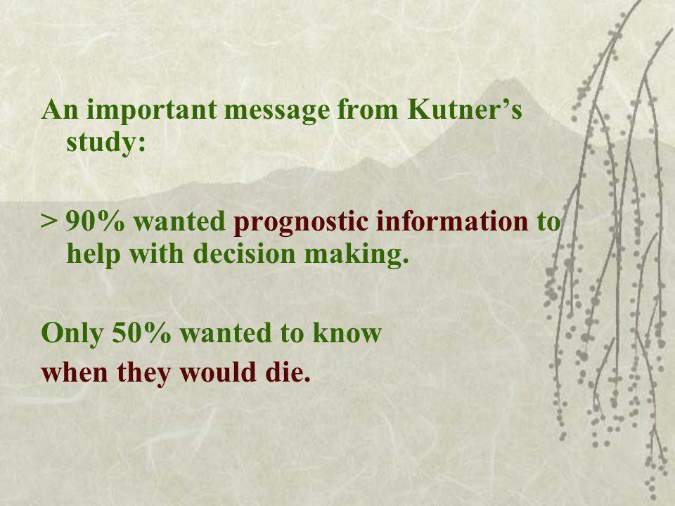 An important message from Kutners study: > 90% wanted prognostic information to help with decision making.