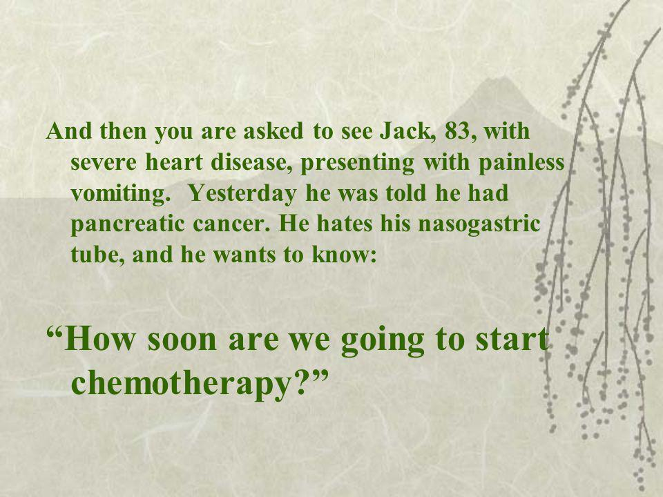 And then you are asked to see Jack, 83, with severe heart disease, presenting with painless vomiting.