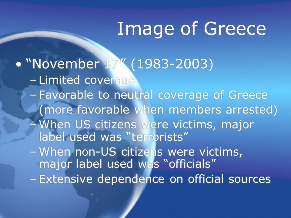 Image of Greece November 17 (1983-2003) –Limited coverage –Favorable to neutral coverage of Greece (more favorable when members arrested) –When US cit
