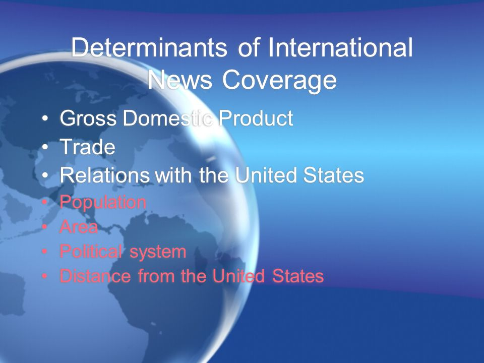 Determinants of International News Coverage Gross Domestic Product Trade Relations with the United States Population Area Political system Distance fr