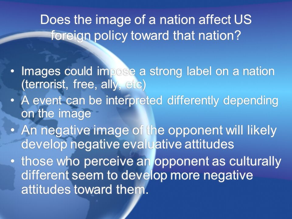 Does the image of a nation affect US foreign policy toward that nation.