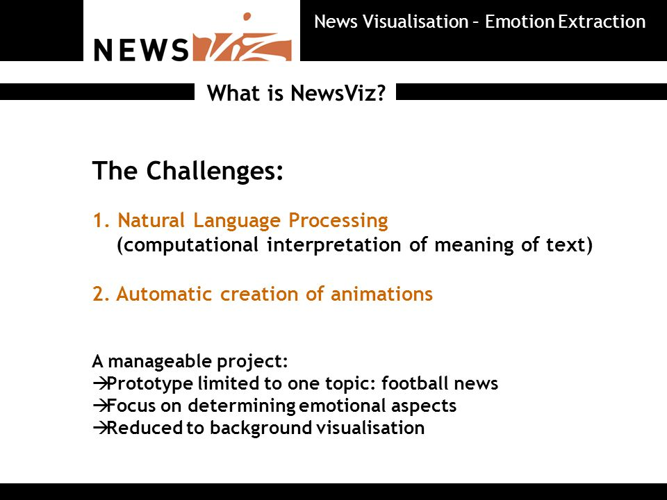 The Challenges: 1. Natural Language Processing (computational interpretation of meaning of text) 2.