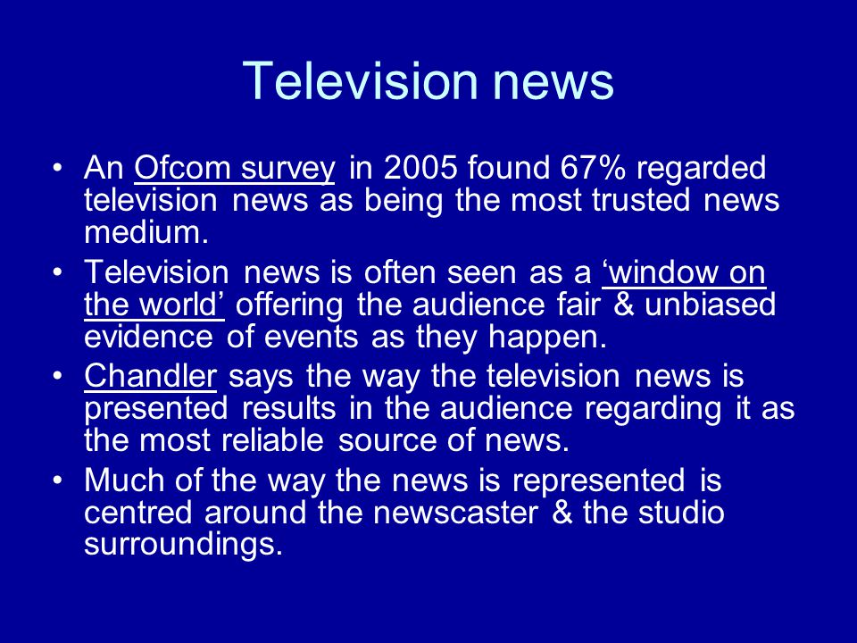 How/why is the television news regarded as being most reliable.
