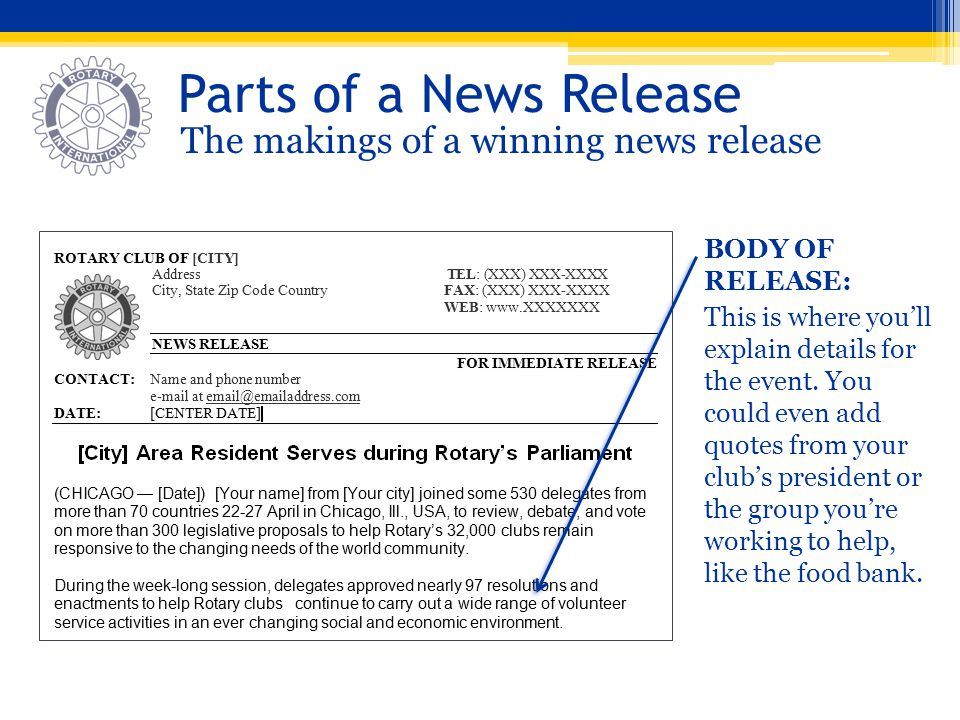 Parts of a News Release The makings of a winning news release BODY OF RELEASE: This is where youll explain details for the event. You could even add q