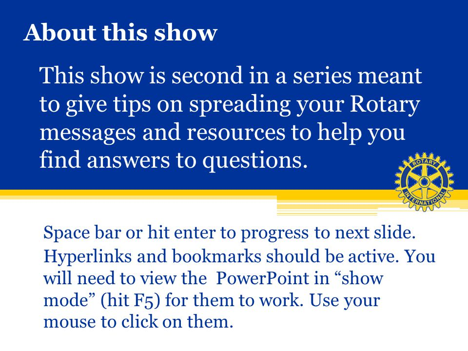 About this show This show is second in a series meant to give tips on spreading your Rotary messages and resources to help you find answers to questio