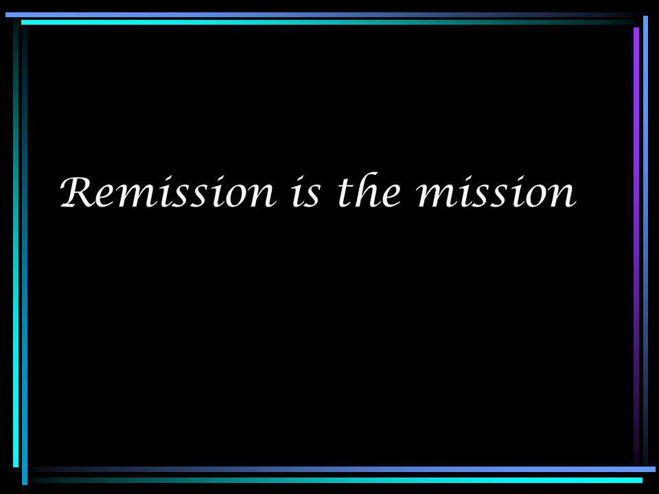 Remission is the mission