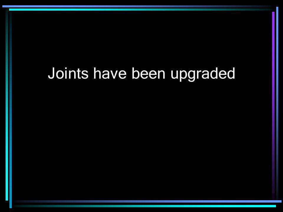 Joints have been upgraded