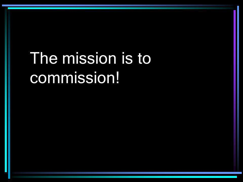 The mission is to commission!
