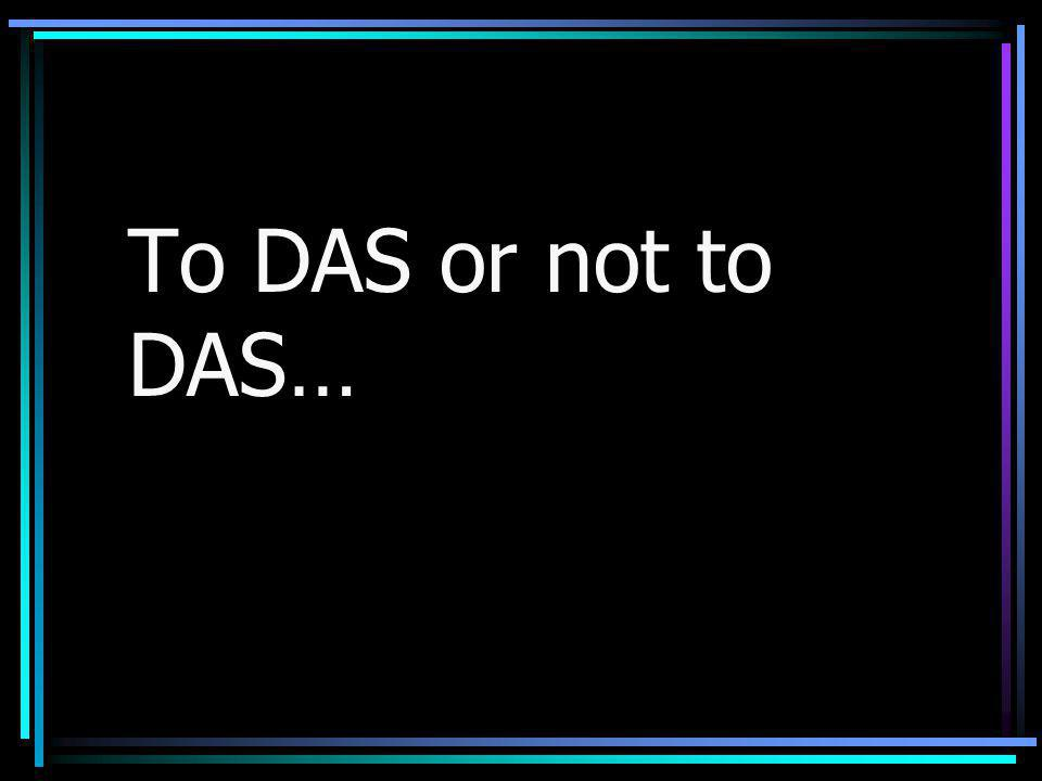 To DAS or not to DAS…