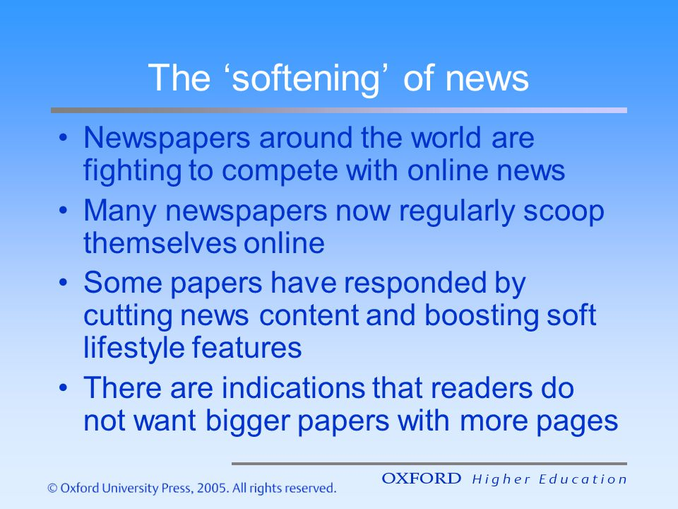 The softening of news Newspapers around the world are fighting to compete with online news Many newspapers now regularly scoop themselves online Some