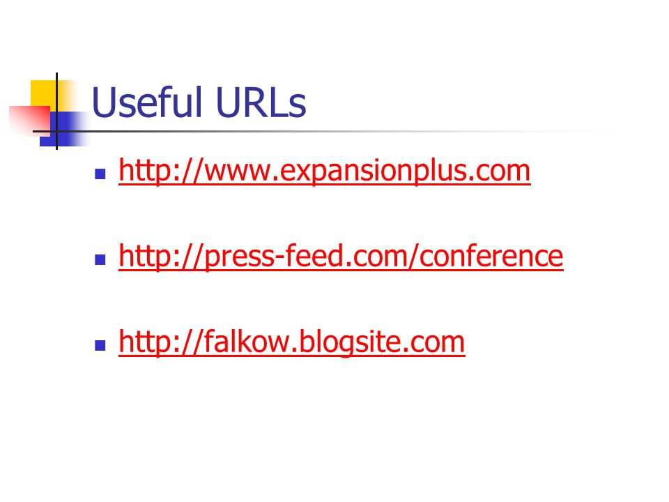 Useful URLs http://www.expansionplus.com http://press-feed.com/conference http://falkow.blogsite.com