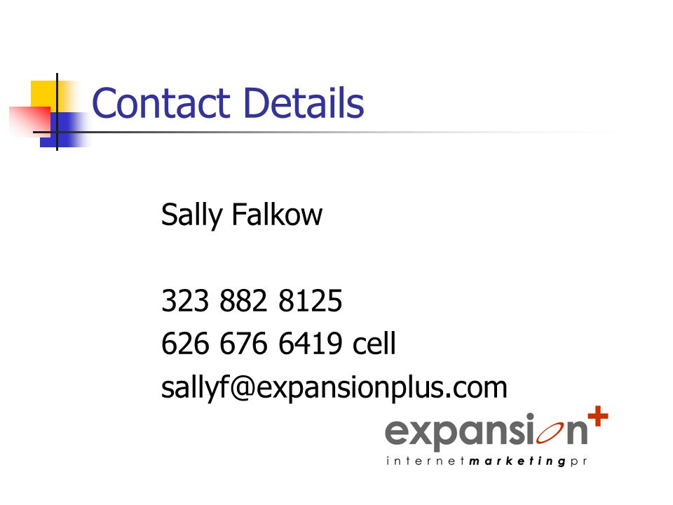 Contact Details Sally Falkow 323 882 8125 626 676 6419 cell sallyf@expansionplus.com