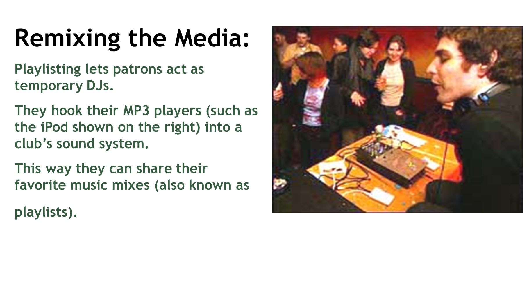 Remixing the Media: Playlisting lets patrons act as temporary DJs.