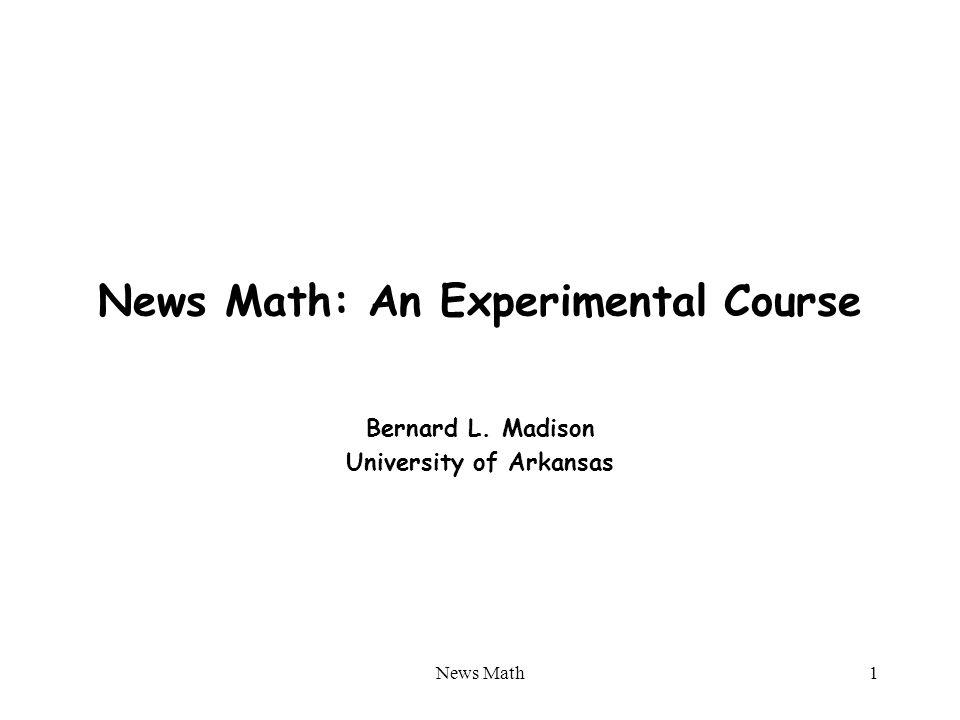 News Math1 News Math: An Experimental Course Bernard L. Madison University of Arkansas