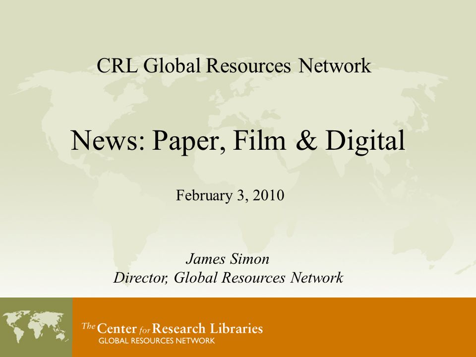 Agenda CRL collection summary Use of news in contemporary research Digital archives of news Google News Archive search & impact on scholarship Film to digital – bridging the void Discussion