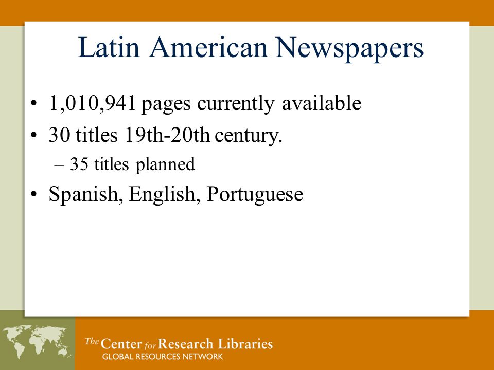 Latin American Newspapers 1,010,941 pages currently available 30 titles 19th-20th century.