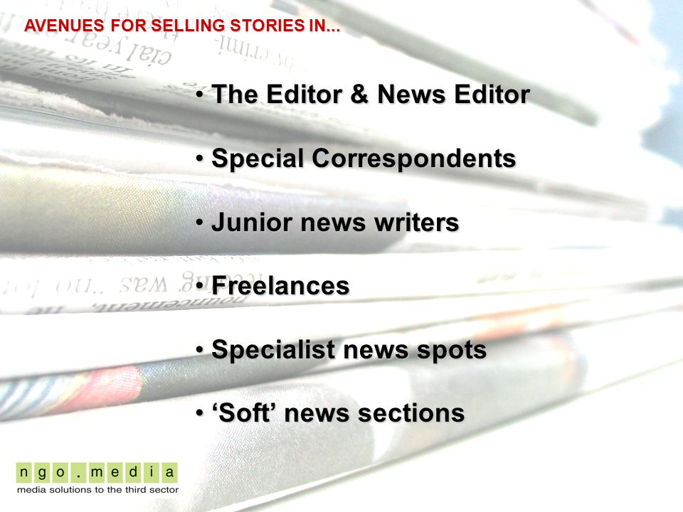 AVENUES FOR SELLING STORIES IN... The Editor & News Editor The Editor & News Editor Special Correspondents Special Correspondents Junior news writers