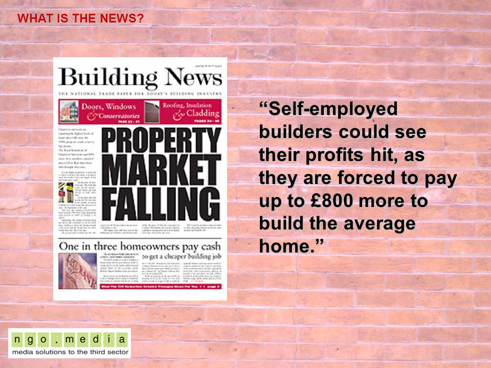 WHAT IS THE NEWS? Self-employed builders could see their profits hit, as they are forced to pay up to £800 more to build the average home.