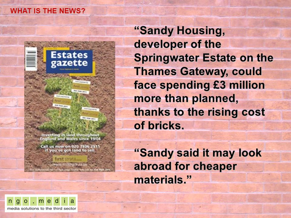 WHAT IS THE NEWS? Sandy Housing, developer of the Springwater Estate on the Thames Gateway, could face spending £3 million more than planned, thanks t