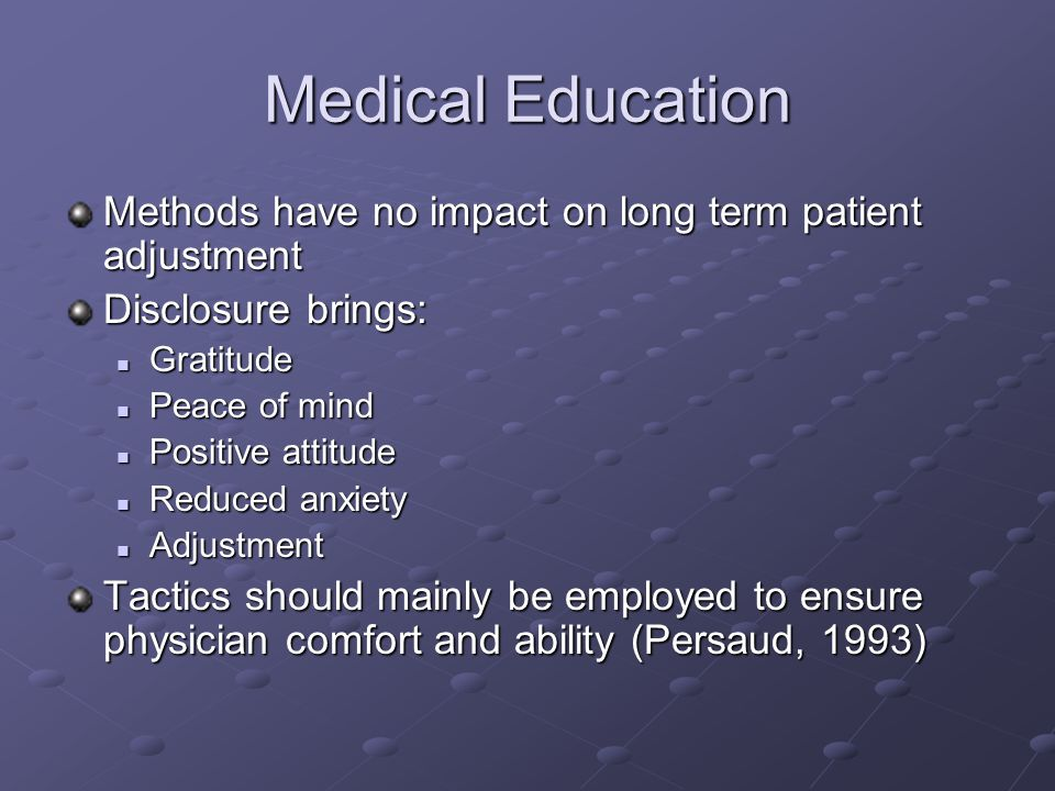 Medical Education Methods have no impact on long term patient adjustment Disclosure brings: Gratitude Gratitude Peace of mind Peace of mind Positive a