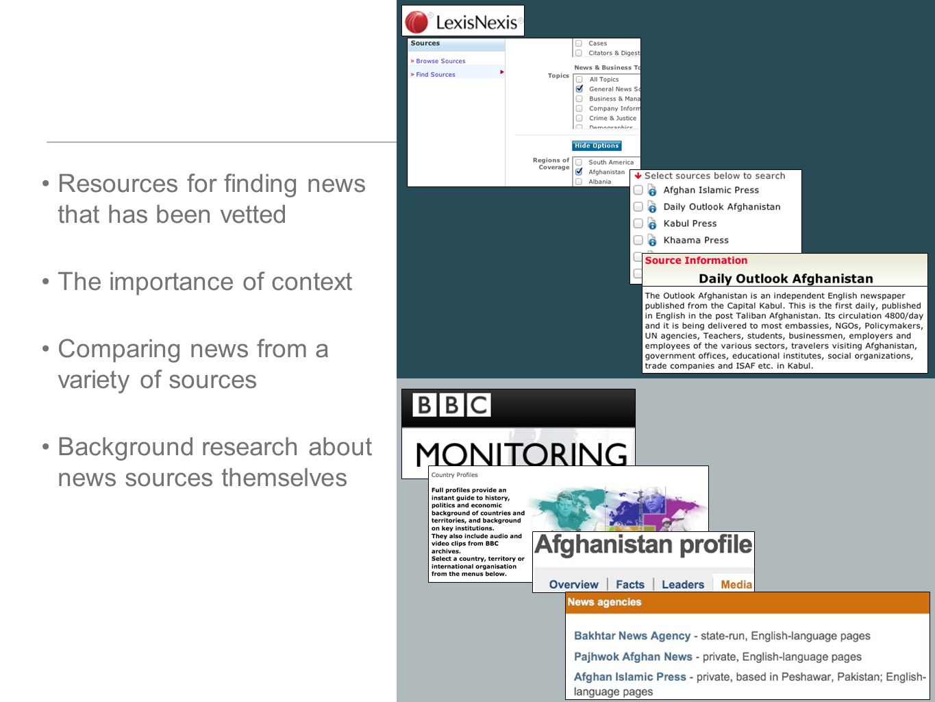 Resources for finding news that has been vetted The importance of context Comparing news from a variety of sources Background research about news sources themselves