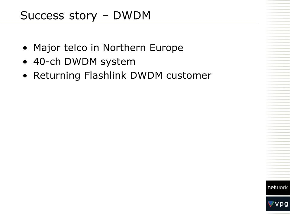 Major telco in Northern Europe 40-ch DWDM system Returning Flashlink DWDM customer Success story – DWDM
