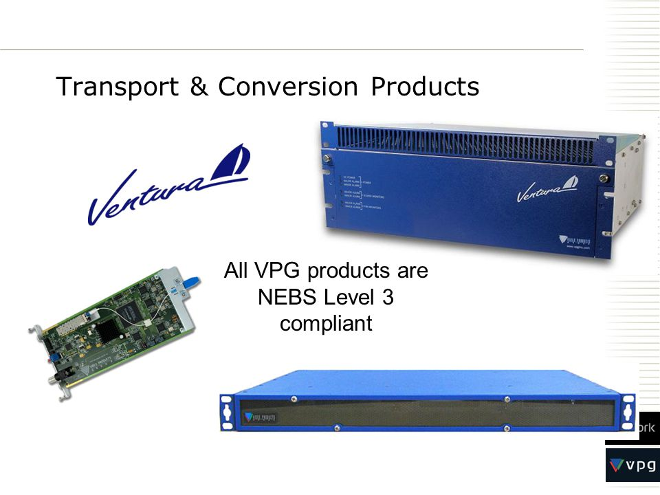 Transport & Conversion Products All VPG products are NEBS Level 3 compliant