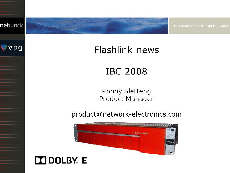 Flashlink news IBC 2008 Ronny Sletteng Product Manager product@network-electronics.com