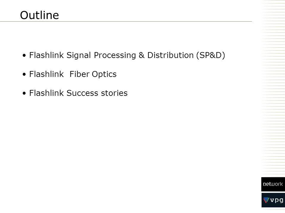 Outline Flashlink Signal Processing & Distribution (SP&D) Flashlink Fiber Optics Flashlink Success stories
