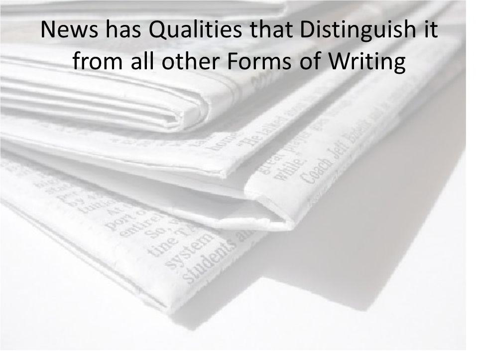 News has Qualities that Distinguish it from all other Forms of Writing