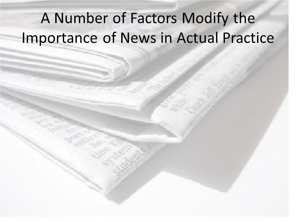A Number of Factors Modify the Importance of News in Actual Practice